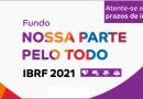 SINIBREF divulga: EDITAL FUNDO NOSSA PARTE PELO TODO IBRF 2021